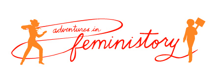 feministory logo in red and orange. Scripty font reads Adventures in Feministory with a silhouette on either side of a woman holding a lasso and a protest sign