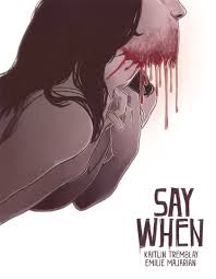 An illustrated cover for the game Say When by Kaitlin Tremblay that features a feminine figure with a face dripping, possibly with blood
