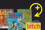 Renew your subscription to Bitch Magazine