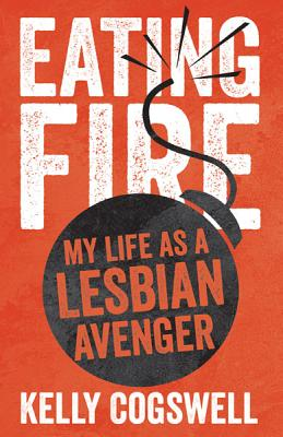 the cover of eating fire: my life as a lesbian avenger
