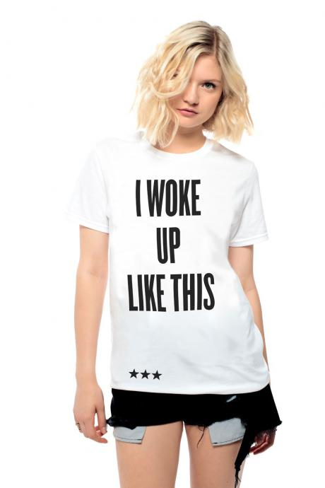 i woke up like this shirt
